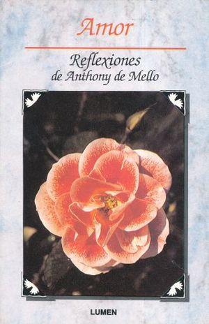 AMOR. REFLEXIONES DE ANTHONY DE MELLO / 2 ED.