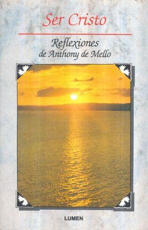 SER CRISTO. REFLEXIONES DE ANTHONY DE MELLO / 2 ED.