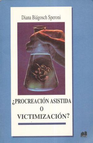 PROCREACION ASISTIDA O VICTIMIZACION