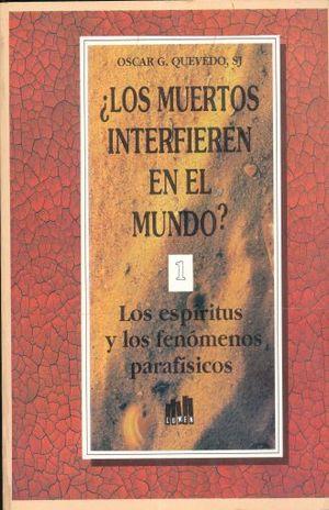 MUERTOS INTERFIEREN EN EL MUNDO. LOS ESPIRITUS Y LOS FENOMENOS PARAFISICOS / VOL 1