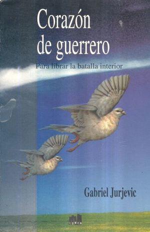 CORAZON DE GUERRERO PARA LIBRAR LA BATALLA INTERIOR