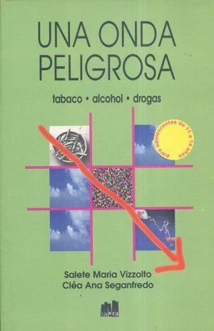 UNA ONDA PELIGROSA. TABACO ALCOHOL DROGAS