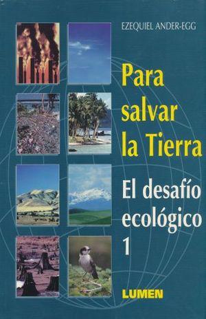 PARA SALVAR LA TIERRA EL DESAFIO ECOLOGICO 1