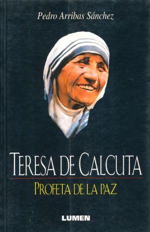 TERESA DE CALCUTA. PROFETA DE LA PAZ / 2 ED.