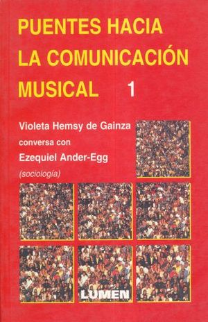 PUENTES HACIA LA COMUNICACION MUSICAL 1. VIOLETA HEMSY DE GAINZA CONVERSA CON EZEQUIEL ANDER - EGG