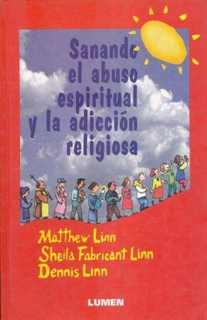 SANANDO EL ABUSO ESPIRITUAL Y LA ADICCION RELIGIOSA