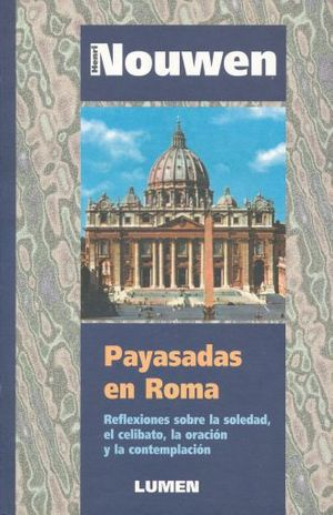 PAYASADAS EN ROMA. REFLEXIONES SOBRE LA SOLEDAD EL CELIBATO LA ORACION Y LA CONTEMPLACION
