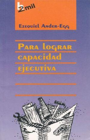 PARA LOGRAR CAPACIDAD EJECUTIVA