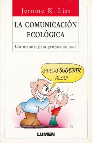 COMUNICACION ECOLOGICA, LA. UN MANUAL PARA GRUPOS DE BASE