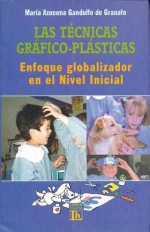 TECNICAS GRAFICO PLASTICAS, LAS. ENFOQUE GLOBALIZADOR EN EL NIVEL INICIAL
