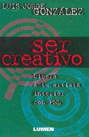 SER CREATIVO. LIBERA A TU ARTISTA INTERIOR CON PNL