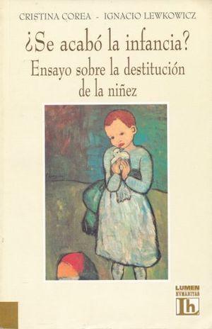 SE ACABO LA INFANCIA. ENSAYO SOBRE LA DESTITUCION DE LA NIÑEZ