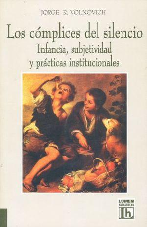 COMPLICES DEL SILENCIO, LOS. INFANCIA SUBJETIVIDAD Y PRACTICAS INSTITUCIONALES