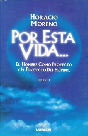 POR ESTA VIDA. EL HOMBRE COMO PROYECTO Y EL PROYECTO DEL HOMBRE LIBRO 1