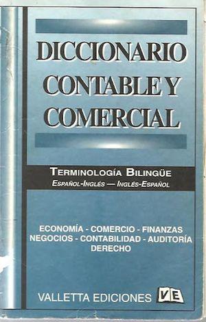 DICCIONARIO CONTABLE Y COMERCIAL. TERMINOLOGIA BILINGUE ESPAÑOL - INGLES INGLES - ESPAÑOL