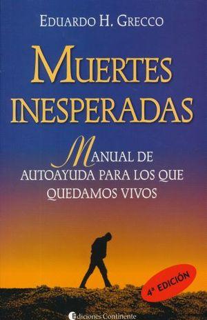 MUERTES INESPERADAS. MANUAL DE AUTOAYUDA PARA LOS QUE QUEDAMOS VIVOS / 4 ED.