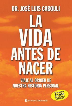 VIDA ANTES DE NACER. VIAJE AL ORIGEN DE NUESTRA HISTORIA PERSONAL / 5 ED.