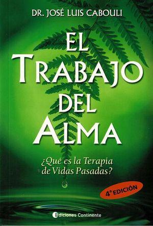 TRABAJO DEL ALMA, EL. QUE ES LA TERAPIA DE VIDAS PARALELAS / 4 ED.