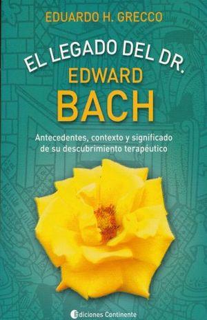 LEGADO DEL DR EDWARD BACH. ANTECEDENTES CONTEXTO Y SIGNIFICADO DE SU DESCUBRIMIENTO TERAPEUTICO
