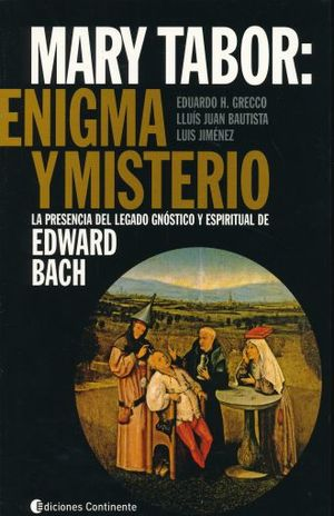 MARY TABOR ENIGMA Y MISTERIO. LA PRESENCIA DE LEGADO GNOSTICO Y ESPIRITUAL DE EDWARD BACH