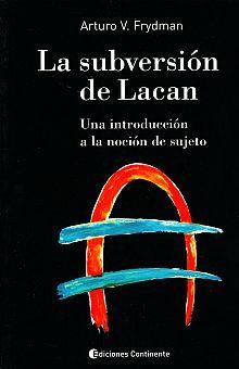SUBVERSION DE LACAN, LA. UNA INTRODUCCION A LA NOCION DE SUJETO