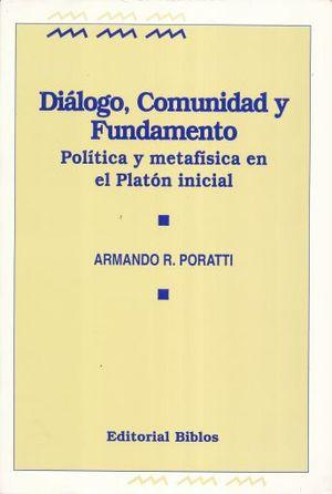 DIALOGO COMUNIDAD Y FUNDAMENTO.POLITICA Y METAFISICA EN EL PLATON INICIAL