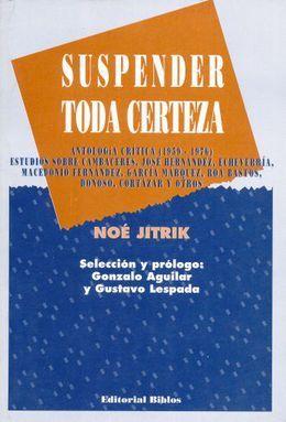 SUSPENDER TODA CERTEZA. ANTOLOGIA CRITICA 1959 - 1976