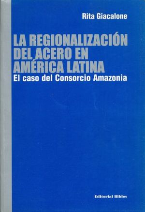 REGIONALIZACION DEL ACERO EN AMERICA LATINA. EL CASO DEL CONSORCIO AMAZONIA