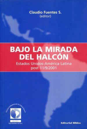 BAJO LA MIRADA DEL HALCON. ESTADOS UNIDOS AMERICA LATINA POST 11 9 2001