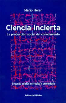 CIENCIA INCIERTA. LA PRODUCCION SOCIAL DEL CONOCIMIENTO / 2 ED.