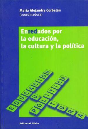 ENREDADOS POR LA EDUCACION LA CULTURA Y LA POLITICA