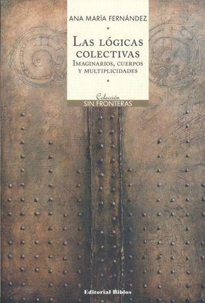 LOGICAS COLECTIVAS, LAS. IMAGINARIOS CUERPOS Y MULTIPLICIDADES