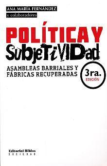 POLITICA Y SUBJETIVIDAD. ASAMBLEAS BARRIALES Y FABRICAS RECUPERABLES / 3 ED.