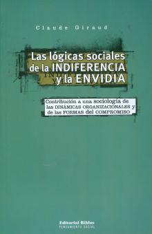 LOGICAS SOCIALES DE LA INDIFERENCIA Y LA ENVIDIA, LAS. CONTRIBUCION A UNA SOCIOLOGIA DE LAS DINAMICAS ORGANIZACIONALES Y DE LAS FORMAS DEL COMPROMISO