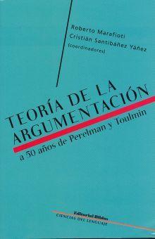 TEORIA DE LA ARGUMENTACION. A 50 AÑOS DE PERELMAN Y TOULMIN