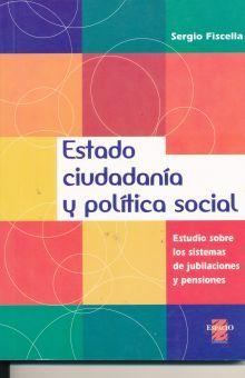 ESTADO CIUDADANIA Y POLITICA SOCIAL. ESTUDIO SOBRE LOS SISTEMAS DE JUBILACIONES Y PENSIONES.