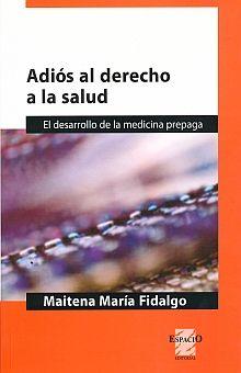ADIOS AL DERECHO A LA SALUD. EL DESARROLLO DE LA MEDICINA PREPAGA