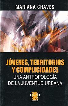 JOVENES TERRITORIOS Y COMPLICIDADES. UNA ANTROPOLOGIA DE LA JUVENTUD URBANA