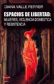 ESPACIOS DE LIBERTAD. MUJERES VIOLENCIA DOMESTICA Y RESISTENCIA