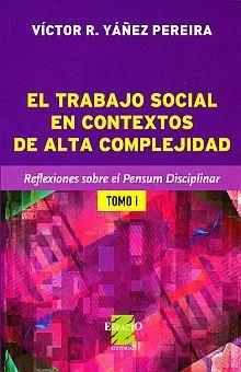 TRABAJO SOCIAL EN CONTEXTOS DE ALTA COMPLEJIDAD, EL. TOMO 1