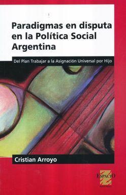PARADIGMAS EN DISPUTA EN LA POLITICA SOCIAL ARGENTINA