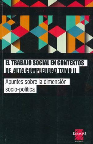 TRABAJO SOCIAL EN CONTEXTOS DE ALTA COMPLEJIDAD, EL / TOMO II
