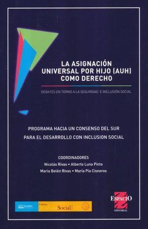 ASIGNACION UNIVERSAL POR HIJO (AUH) COMO DERECHO, LA
