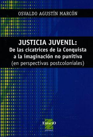 JUSTICIA JUVENIL: DE LAS CICATRICES DE LA CONQUISTA A LA IMAGINACION NO PUNITIVA (EN PERSPECTIVAS POSTCOLONIALES)