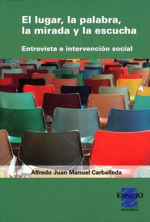 LUGAR LA PALABRA LA MIRADA Y LA ESCUCHA, EL. ENTREVISTA E INTERVENCION SOCIAL