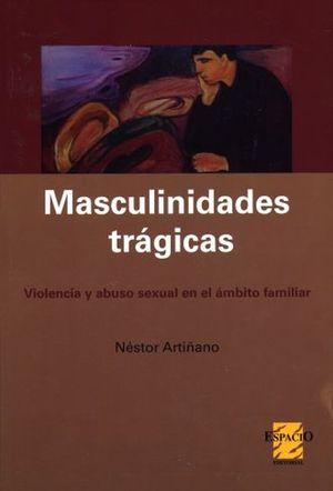 MASCULINIDADES TRAGICAS. VIOLENCIA Y ABUSO SEXUAL EN EL AMBITO FAMILIAR