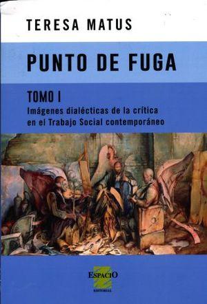 PUNTO DE FUGA. IMAGENES DIALECTICAS DE LA CRITICA EN EL TRABAJO SOCIAL CONTEMPORANEO / TOMO 1