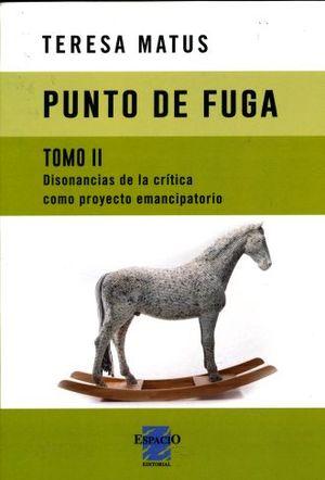 PUNTO DE FUGA. DISONANCIAS DE LA CRITICA COMO PROYECTO EMANCIPATORIO / TOMO 2