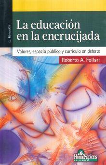EDUCACION EN LA ENCRUCIJADA, LA. VALORES ESPACIO PUBLICO Y CURRICULO EN DEBATE