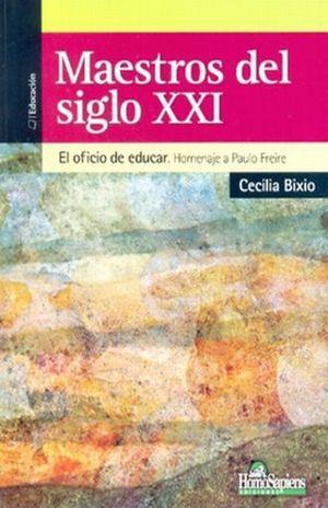 MAESTROS DEL SIGLO XXI. EL OFICIO DE EDUCAR HOMENAJE A PAULO FREIRE